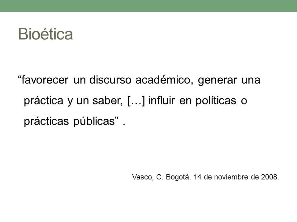 Bioética favorecer un discurso académico, generar una práctica y un saber, […] influir en políticas o prácticas públicas .